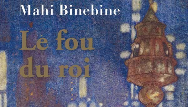 Le Fou du Roi novel by Mahi Binebine