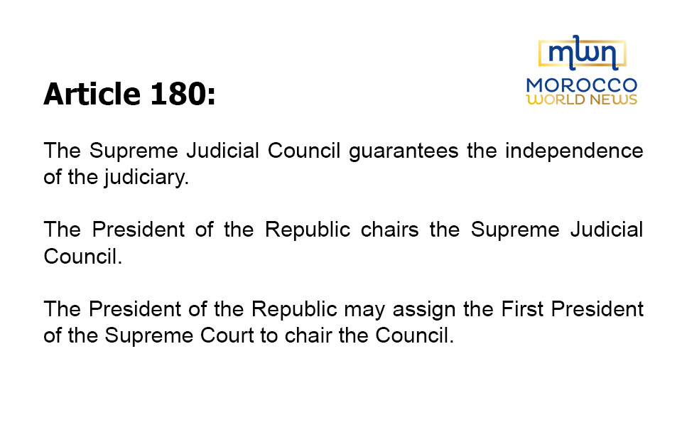 Article 180: The Supreme Judicial Council guarantees the independence of the judiciary.The President of the Republic chairs the Supreme Judicial Council.The President of the Republic may assign the First President of the Supreme Court to chair the Council.