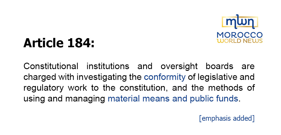 Article 184: Constitutional institutions and oversight boards are charged with investigating the conformity of legislative and regulatory work to the constitution, and the methods of using and managing material means and public funds.