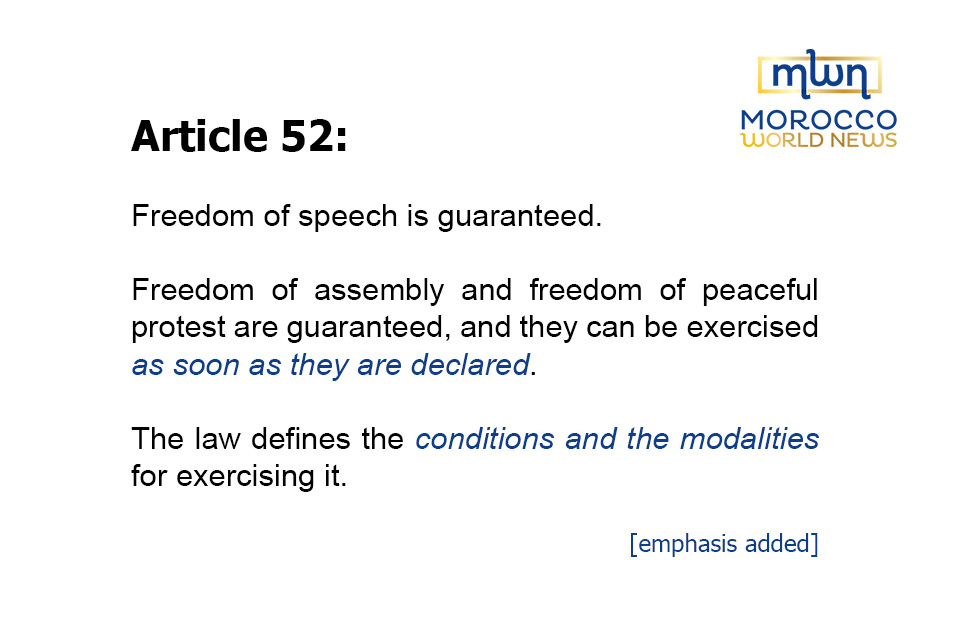 """Article 52: Freedom of speech is guaranteed. Freedom of assembly and freedom of peaceful protest are guaranteed, and they can be exercised as soon as they are declared.The law defines the conditions and the modalities for exercising it [emphasis added]."""